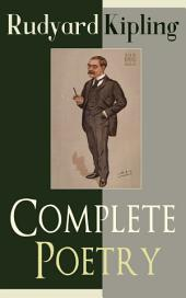 Complete Poetry of Rudyard Kipling: Complete 570+ Poems in One Volume: Songs from Novels and Stories, The Seven Seas Collection, Ballads and Barrack-Room Ballads, An Almanac of Twelve Sports, The Five Nations, The Years Between…