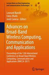 Advances on Broad-Band Wireless Computing, Communication and Applications: Proceedings of the 12th International Conference on Broad-Band Wireless Computing, Communication and Applications (BWCCA-2017)