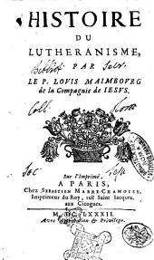 Histoire du Lutheranisme, par le P. Louis Maimbourg de la Compagnie de Iesus: Volume1