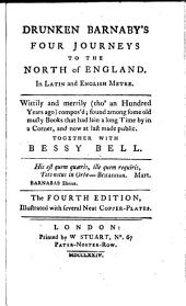 Drunken Barnaby's Four Journeys to the North of England: In Latin and English Metre. Wittily and Merrily (tho' an Hundred Years Ago) Compos'd; Found Among Some Old Musty Books that Had Lain a Long Time by in a Corner, and Now at Last Made Public. Together with Bessy Bell..