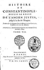 Histoire de Constantinople: depuis le régne de l'ancien Justin, jusqu'à la fin de l'empire