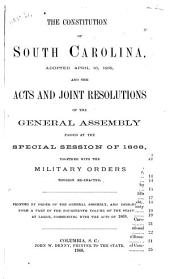 The Constitution of South Carolina: Adopted April 16, 1868, and the Acts and Joint Resolutions of the General Assembly Passed at the Special Session of 1868[-1871] Together with the Military Orders Therein Re-enacted