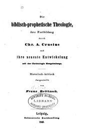 Die biblisch-prophetische Theologie: ihre Fortbildung durch Chr. A. Crusius und ihre neueste Entwickelung seit der Christologie Hengstenbergs