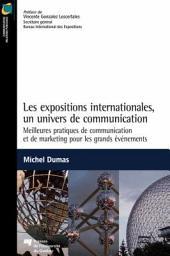 Les Expositions Internationales, un Univers de Communication: Meilleures Pratiques de Communication et de Marketing Pour les Grands événements