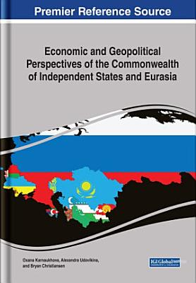 Economic and Geopolitical Perspectives of the Commonwealth of Independent States and Eurasia PDF
