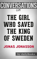 The Girl Who Saved the King of Sweden: A Novel by Jonas Jonasson   Conversation Starters