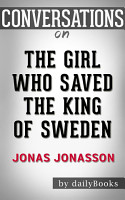 The Girl Who Saved the King of Sweden  A Novel by Jonas Jonasson   Conversation Starters PDF
