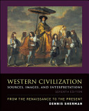 Western Civilization  Sources  Images  and Interpretations  from the Renaissance to the Present Book