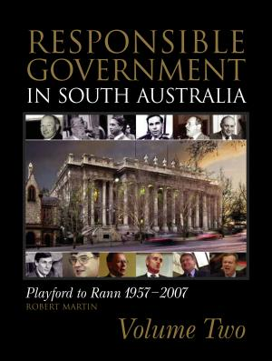 Responsible Government in South Australia  Volume 2