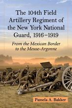 The 104th Field Artillery Regiment of the New York National Guard  1916  1919 PDF