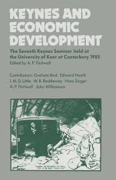 Keynes and Economic Development: The Seventh Keynes Seminar held at the University of Kent,Canterbury, 1985