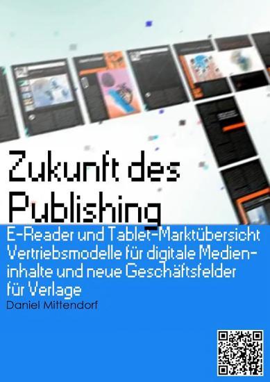 Zukunft des Publishing  E Reader und Tablet Markt  bersicht  Vertriebsmodelle f  r digitale Medieninhalte und neue Gesch  ftsfelder f  r Verlage PDF