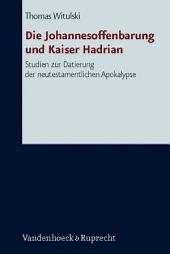 Die Johannesoffenbarung und Kaiser Hadrian: Studien zur Datierung der neutestamentlichen Apokalpyse