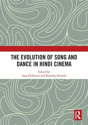 The Evolution of Song and Dance in Hindi Cinema