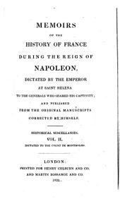 Memoirs of the history of France during the reign of Napoleon. Historical miscellanies, dictated to the count de Montholon