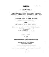 Tables of latitudes and longitudes by chronometer of places in the Atlantic and Indian Oceans: principally on the west and east coast of Africa, the coasts of Arabia, Madagascar etc. resulting from the observations of H. M. S. Leven and Barraconta in the years 1820 to 1826
