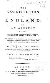 The Constitution of England: Or, An Account of the English Government: in which it is Compared, Both with the Republican Form of Government, and the Other Monarchies in England