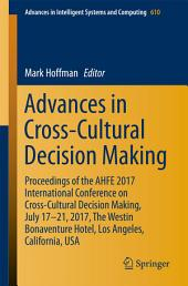 Advances in Cross-Cultural Decision Making: Proceedings of the AHFE 2017 International Conference on Cross-Cultural Decision Making, July 17-21, 2017, The Westin Bonaventure Hotel, Los Angeles, California, USA