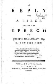 """A Reply to a Piece called the Speech of Joseph Galloway, Esq. [i.e. """"The Speech of Joseph Galloway ... in answer to the speech of John Dickinson delivered in the House of Assembly, of the Province of Pennsylvania.""""]"""