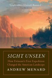 Sight Unseen: How FrŠmont's First Expedition Changed the American Landscape