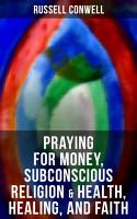 Praying for Money  Subconscious Religion   Health  Healing  and Faith PDF