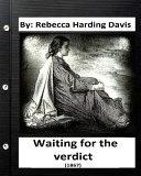 Waiting for the Verdict  1867  Rebecca Harding Davis  Classics  PDF