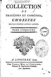 Collection de tragedies et comedies, choisies des plus celebres auteurs anciens. ... Tome premier [-douzieme]: 5