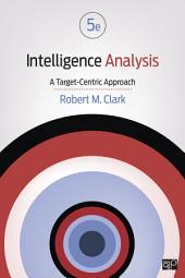 Intelligence Analysis: A Target-Centric Approach, Edition 5