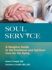 Soul Service: A Hospice Guide to the Emotional and Spiritual Care for the Dying