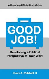 Good Job! Developing a Biblical Perspective of Your Work
