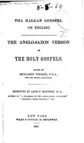 Tha halgan Godspel on Englise: The Anglo-Saxon version of the holy Gospels