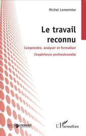 Le travail reconnu: Comprendre, analyser et formaliser l'expérience professionnelle