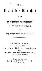 Das Land-Recht des Königreichs Würtemberg: Welcher enthält den dritten Theil des Land - Rechts oder die Lehre von den Rechts - Geschäften von Todes wegen, Band 2