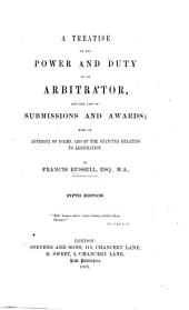 A Treatise on the Power and Duty of an Arbitrator, and the Law of Submissions and Awards: With an Appendix of Forms, and of the Statutes Relating to Arbitration