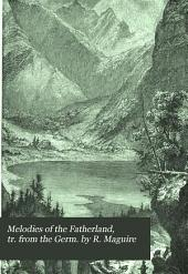 Melodies of the Fatherland, tr. from the Germ. by R. Maguire