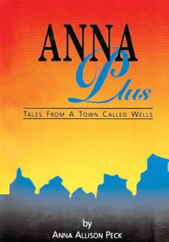 Anna Plus Tales from a Town Called Wells PDF