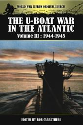 The U-Boat War in the Atlantic: Volume III: 1944-1945