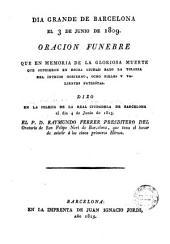 Dia grande de Barcelona el 3 de junio de 1809, oracion funebre que en memoria de la gloriosa muerte que sufrieron en dicha ciudad baxo la tirania del intruso gobierno, ocho fieles y valientes patriótas dixo en la iglesia de la Real Ciudadela de Barcelona el dia 4 de junio de 1815 Raimundo Ferrer