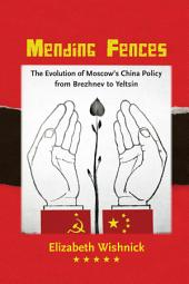 Mending Fences: The Evolution of Moscow's China Policy from Brezhnev to Yeltsin