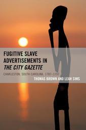 Fugitive Slave Advertisements in The City Gazette: Charleston, South Carolina, 1787–1797
