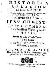 Historica relacion del Reyno de Chile y delas missiones, y ministerios que exercita en el la Compañia de Iesus...