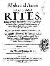 Moses and Aaron Civill and Ecclesiastical Rites, Used by the Ancient Hebrews ... by Thomas Godwin B. D