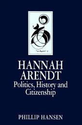 Hannah Arendt: Politics, History and Citizenship
