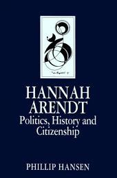 Hannah Arendt: Politics, History and Citizenship