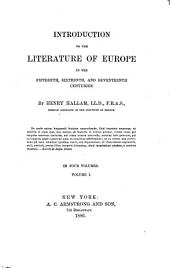 Introduction to the Literature of Europe in the Fifteenth, Sixteenth, and Seventeenth Centuries: Volume 1