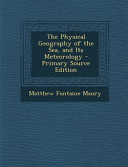 The Physical Geography of the Sea  and Its Meteorology   Primary Source Edition PDF