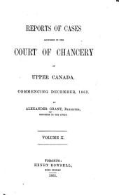 Reports of Cases Adjudged in the Court of Chancery of Upper Canada: Volume 10