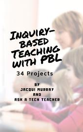 How Technology Can Jumpstart the Inquiry-based Classroom: 35 Projects that Align With National Standards