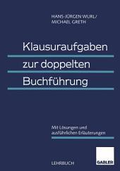 Klausuraufgaben zur doppelten Buchführung: Mit Lösungen und ausführlichen Erläuterungen