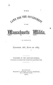 The Laws for the Government of the Massachusetts Militia: As Amended by Chapter 266, Acts of 1867